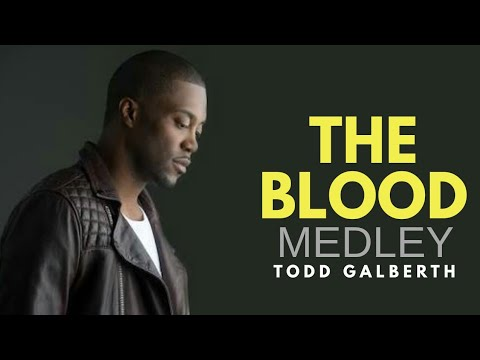 Todd Galberth - The Blood (Medley) Worship 2018