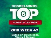 Top 6 Gospel Songs Of The Week (19th – 25th November 2018 WK47)