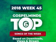 Top 6 Gospel Songs Of The Week (5th - 11th November 2018 WK45)