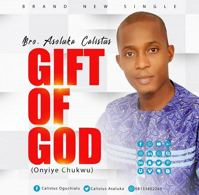 Bro. Asoluka Calistus (New Music) Gift of God