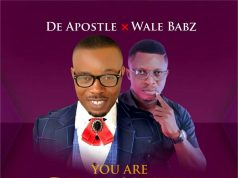DeApostle Ft. Wale Babz - You Are Greatly To Be Praise