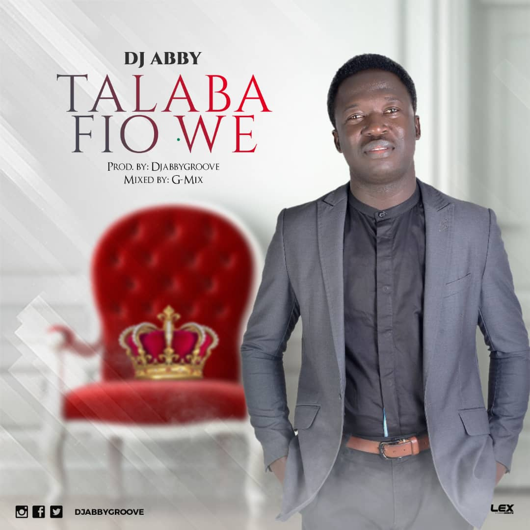 Dj Abby - Talaba Fio We Who Can Compare To You