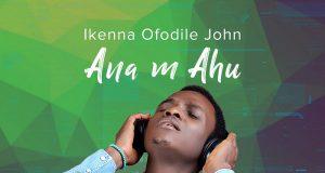 Ikenna Ofodile John - Ana m Ahu I See