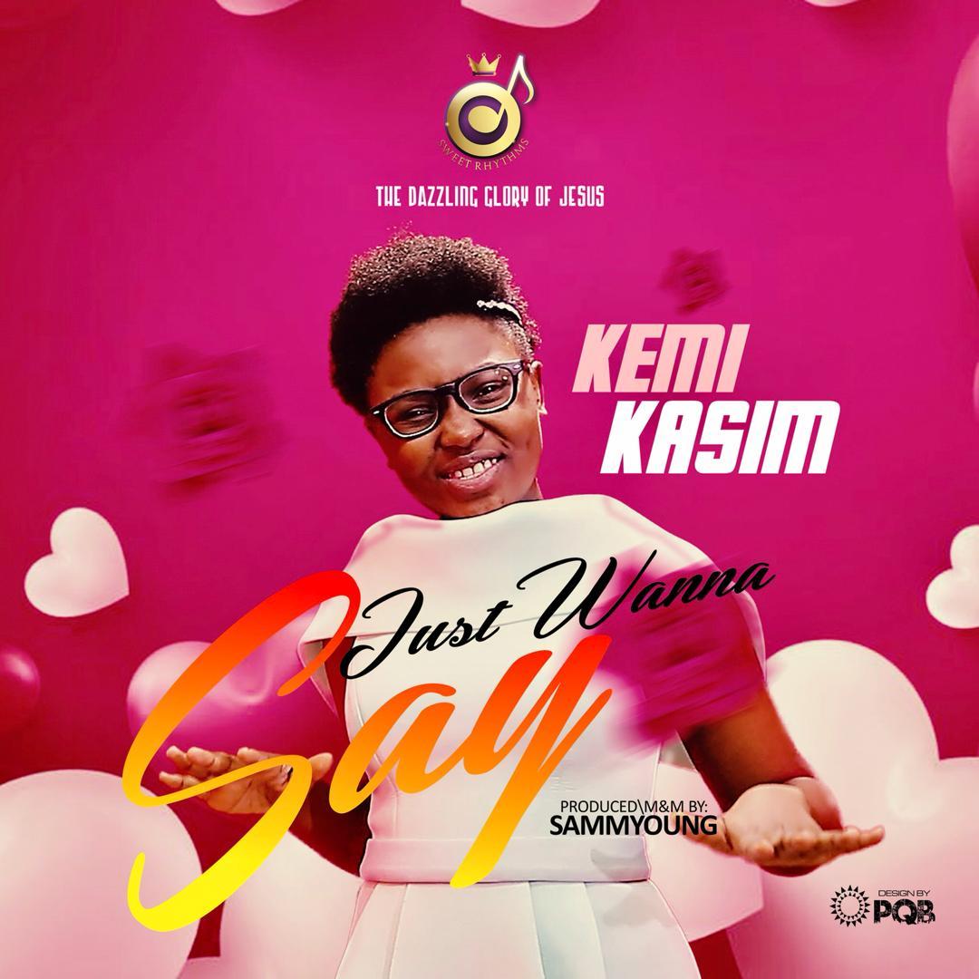 Kemi Kasim - Just Wanna Say