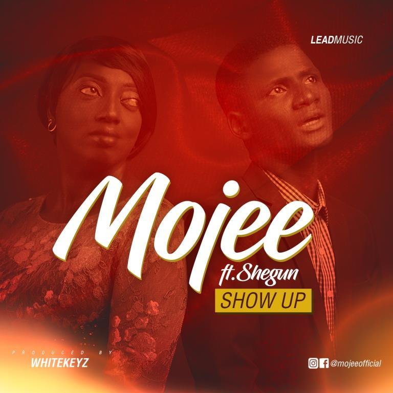 Mojee - Show Up Ft. Shegun