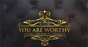 Nengi Oruene - You Are worthy ft. Frances