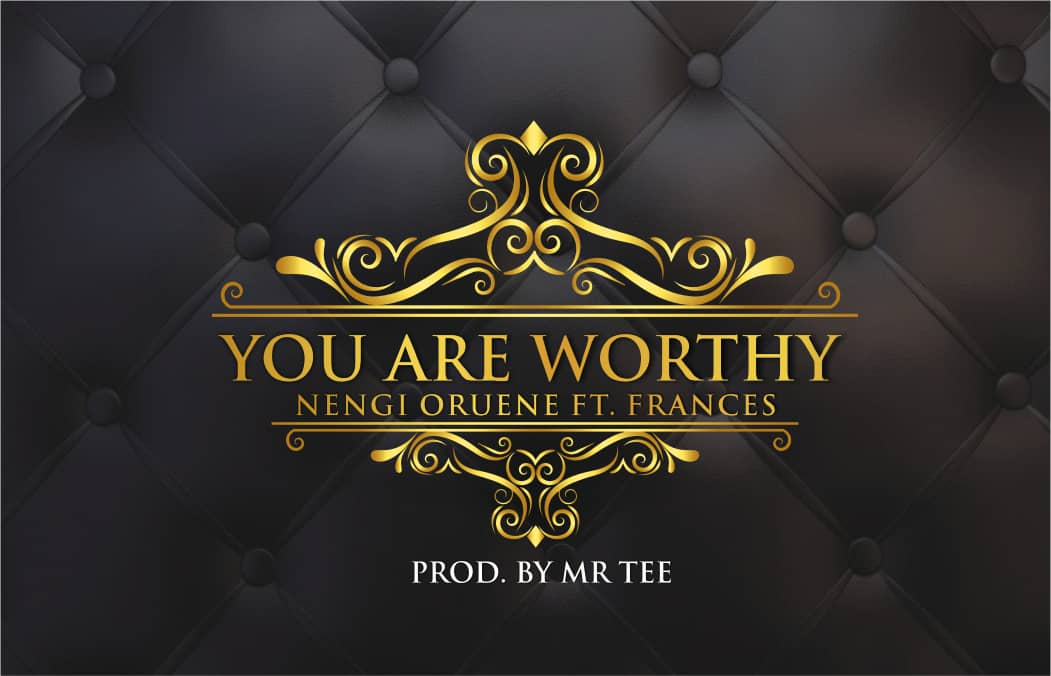 Nengi Oruene - You Are worthy ft. Frances