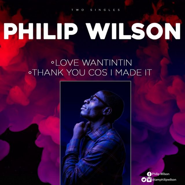 Philip Wilson - Love Wantintin + Thank You Cos I Made It