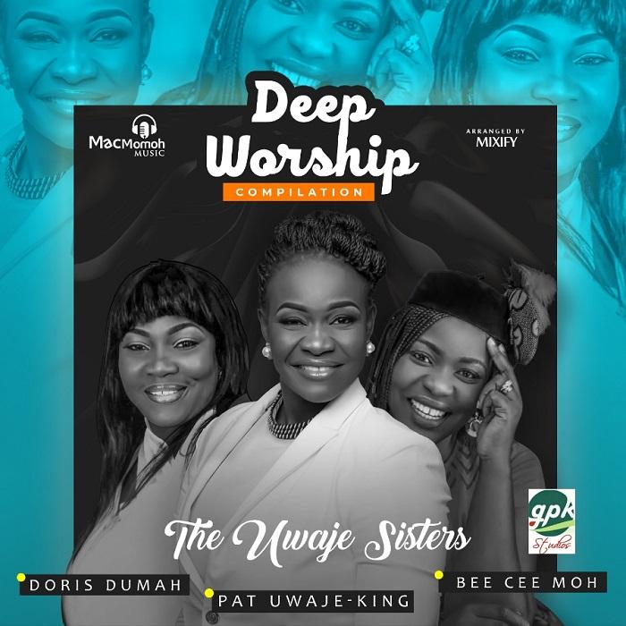 "The Uwaje Sisters ""Deep Worship"" Compilation"