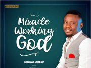 Ubong Great - Miracle working God