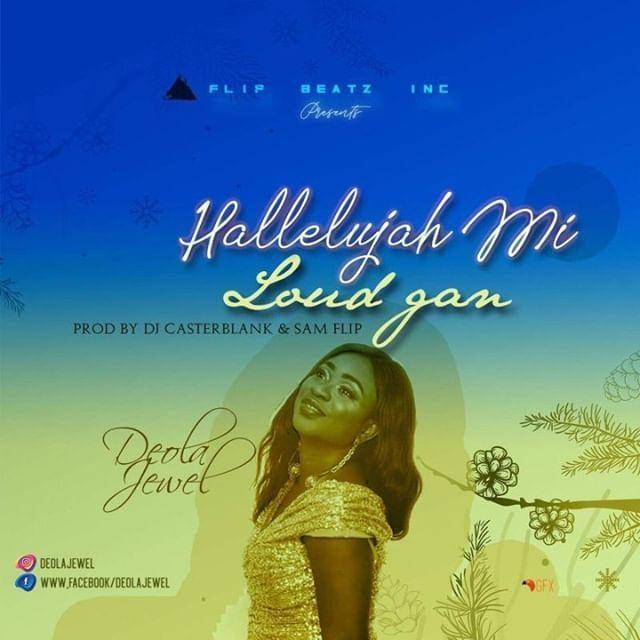 Deola Jewel - Hallelujah Mi Loud Gan