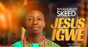 Evvangelist Skeed - Jesus Igwe