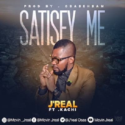 JReal - Satisfy Me Ft. Kachi