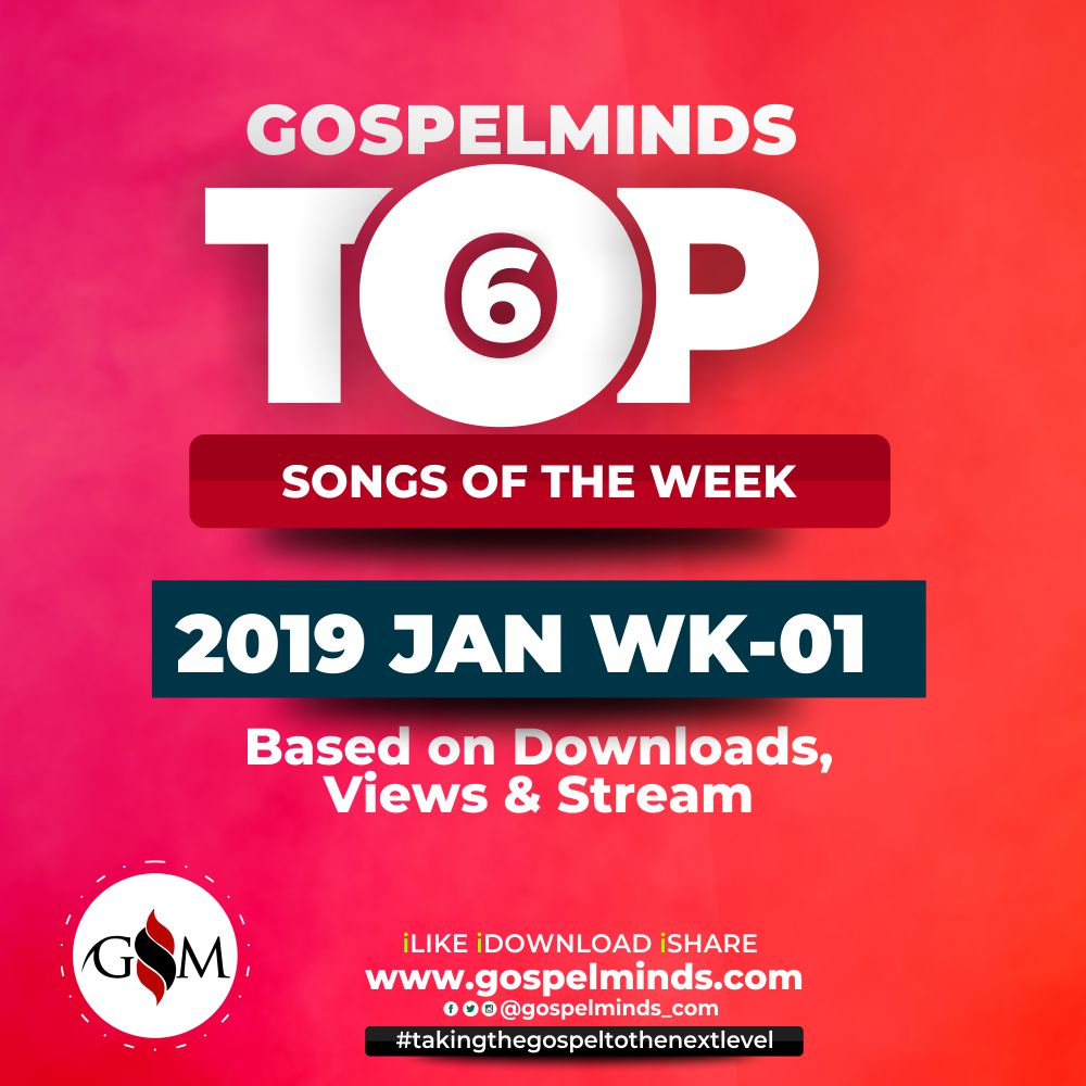 Top 6 Gospel Songs January 2019 Week 1 (Monday 31st 2018 - Saturday 5th 2019)