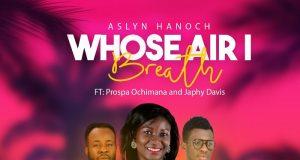 Asly Hanoch - Whose Air I Breath ft. Prospa Ochimana, Japhy Davis