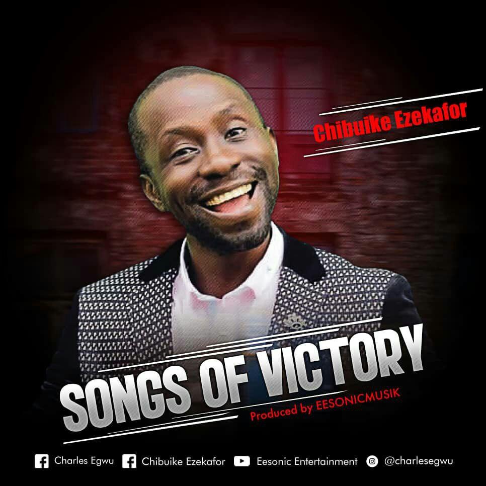 Chibuike Ezekafor - Songs of Victory