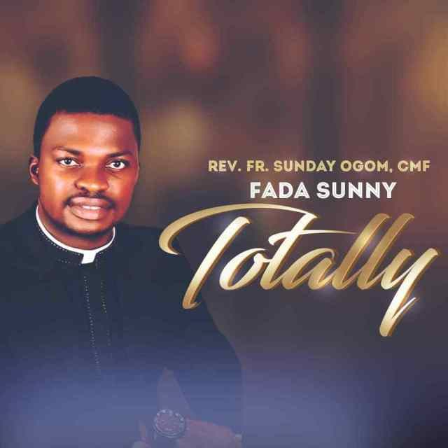 Fada Sunny (Rev. Fr Sunday Ogom) - Totally