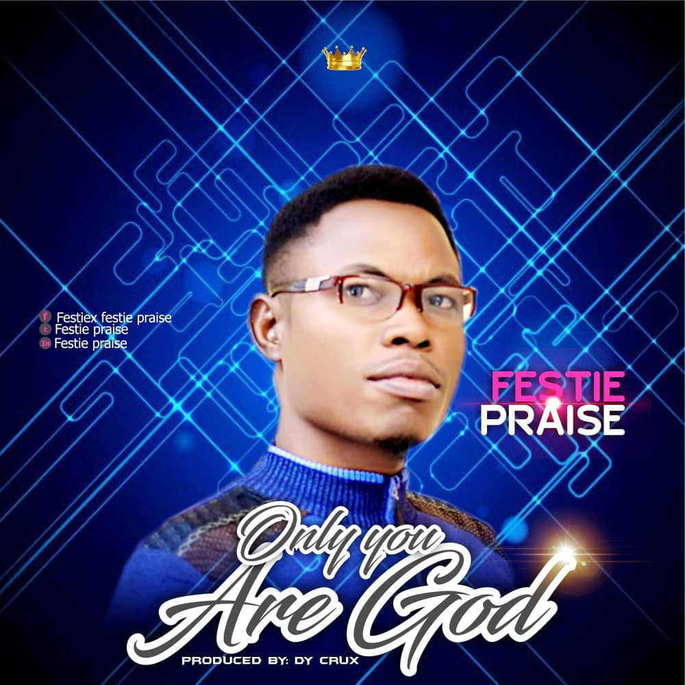 Festie Praise - Only You are God