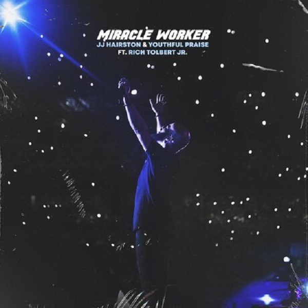 JJ Hairston - Miracle Worker ft Rich Tolbert Jr