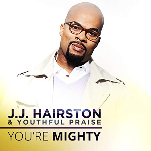 JJ Hairston & Youthful Praise - You're Mighty
