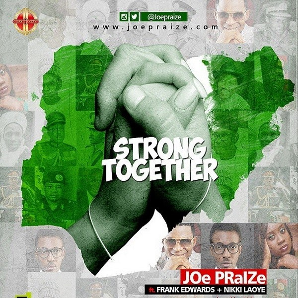 Joe Praize - Strong Together Ft. Frank Edward & Nikki Laoye