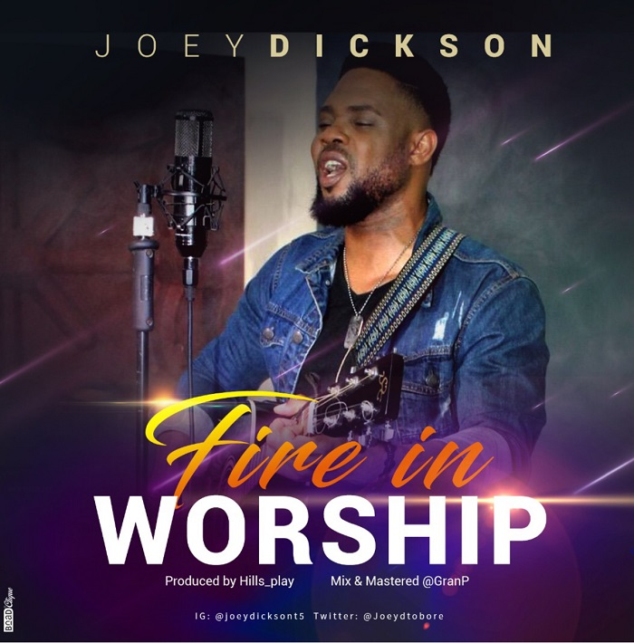 Joey Dickson - Fire In Worship