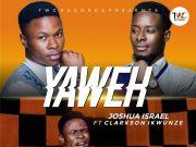 Joshua Israel - Yahweh Ft Clarkson Ikwunze