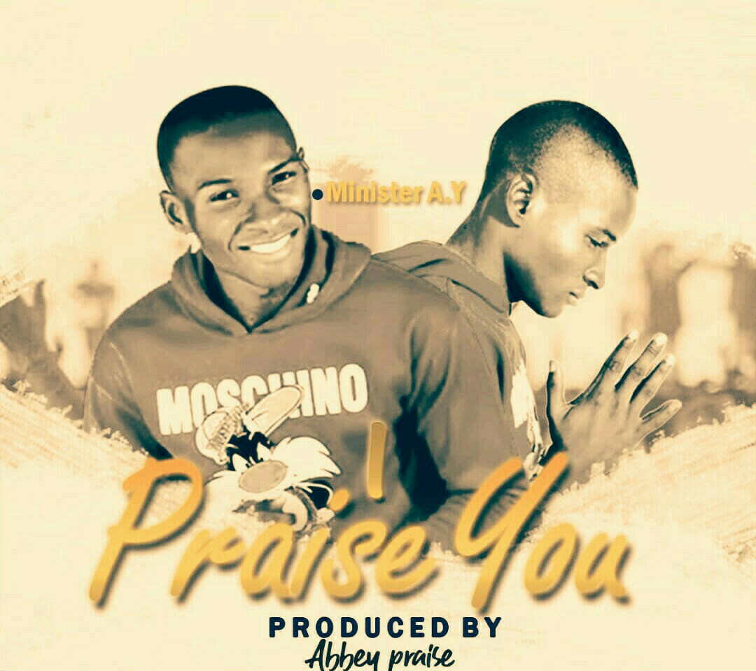 Minister Ay - I Praise You
