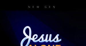 New Gen - Jesus Alone