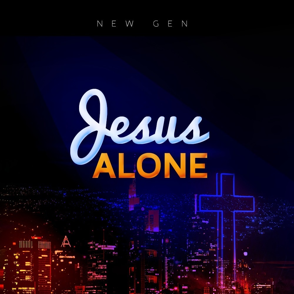 New Gen - Jesus Alone
