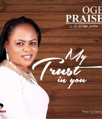 Oge Praise - My Trust In You