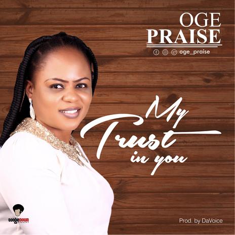 Oge Praise - My Trust In You