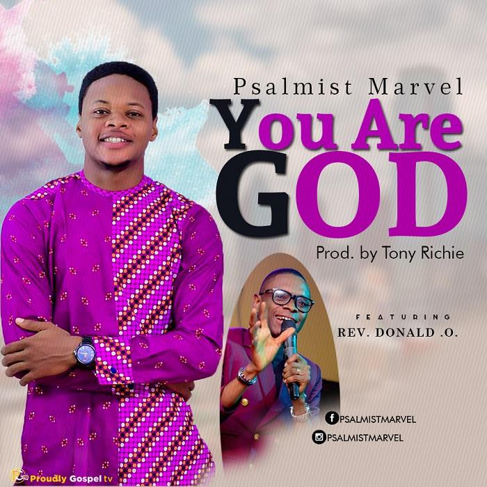 Psalmist Marvel - You Are God Ft Rev. Donald O