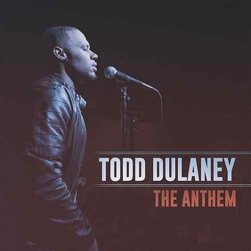 Todd Dulaney - The Anthem