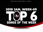 Top 6 Gospel Songs Week 05 January Mon. 28th - February Sat 2nd 2019)