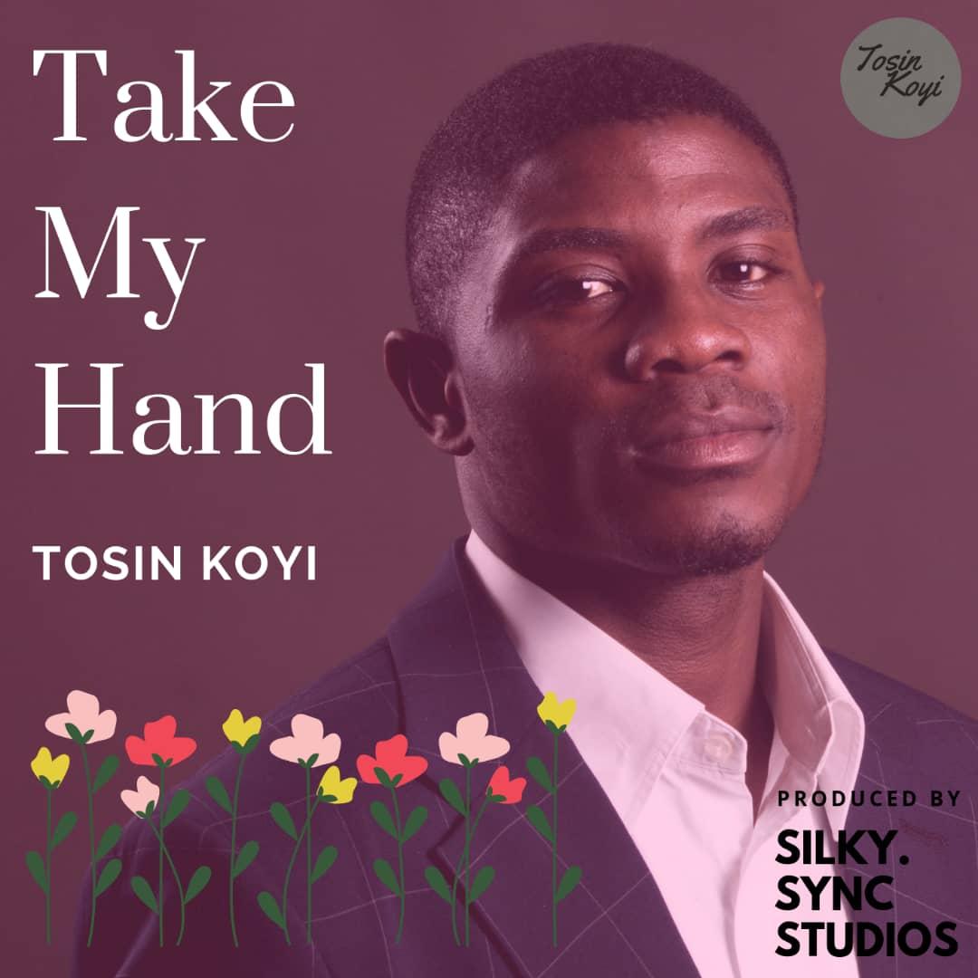 Tosin Koyi - Take My Hand