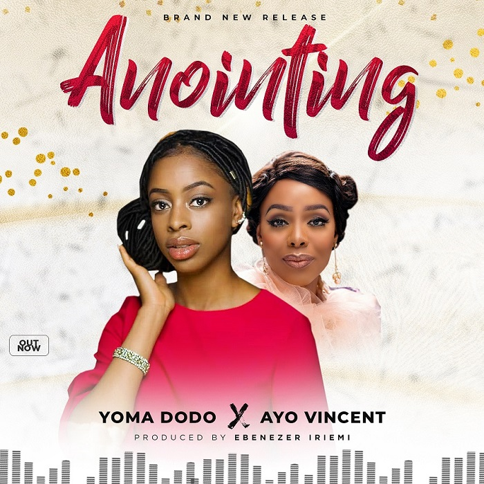 Yoma Dodo - Anointing Feat. Ayo Vincent