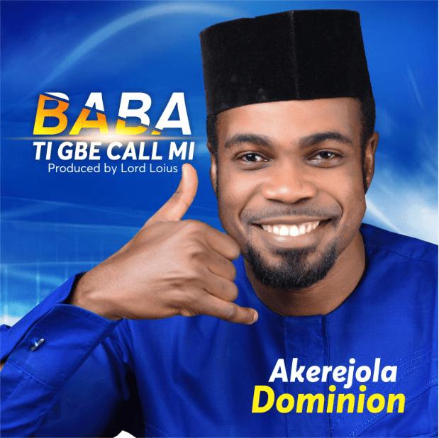 Akerejola Dominion – Baba Ti Gbe Ca Mi