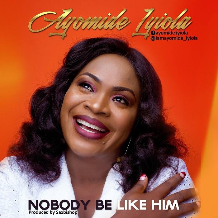 Ayomide Iyiola - Nobody Be Like Him