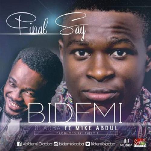 Bidemi Olaoba ft. Mike Abdul - Final Say