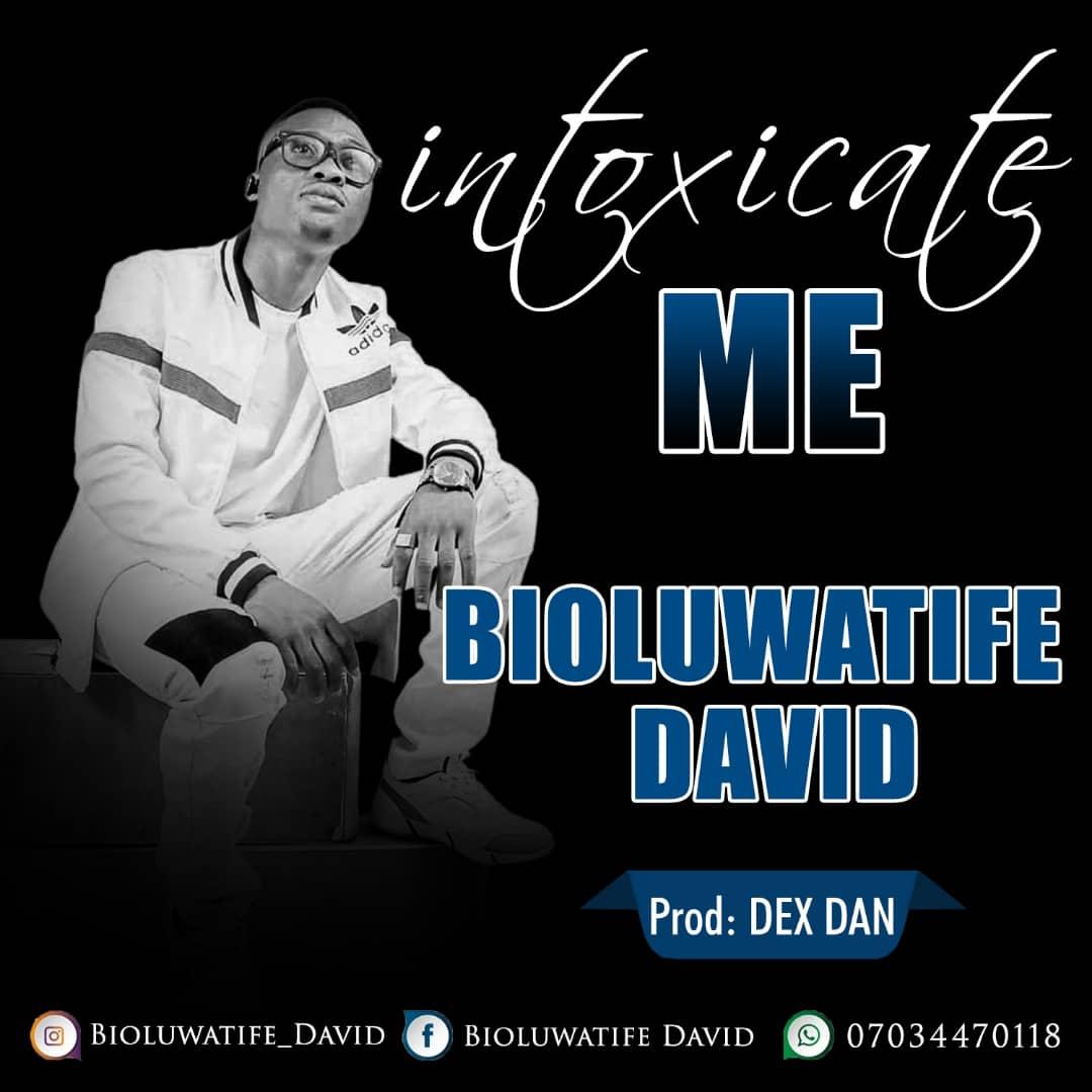 Boluwatife David - Intoxicate Me