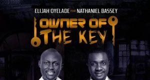 Elijah Oyelade Ft Nathaniel Bassey - Owner Of The Key