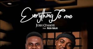 Everything To Me - Josh O'maiye feat. Neon Adejo