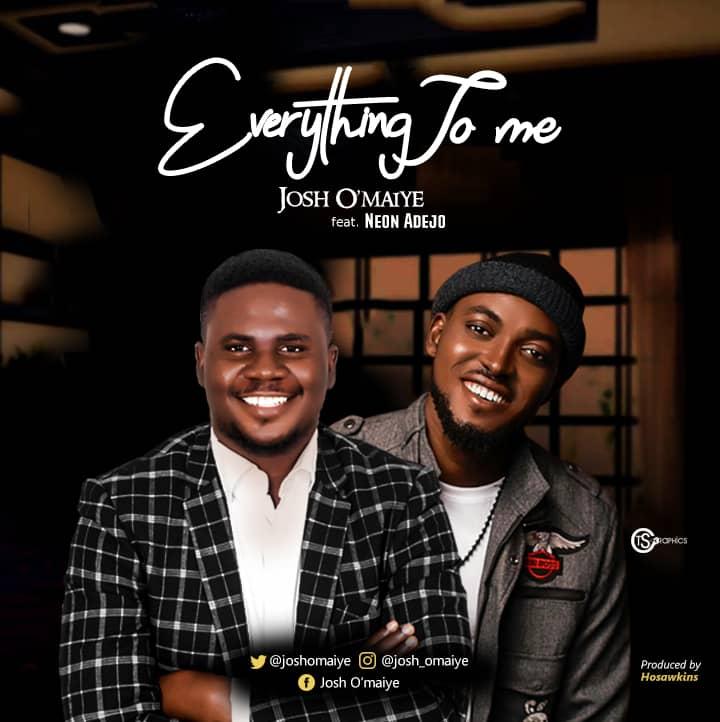 Everything To Me - Josh O'maiye feat. Neon Adejo