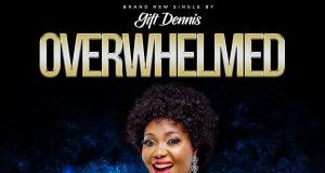 Gift Dennis - Overwhelmed