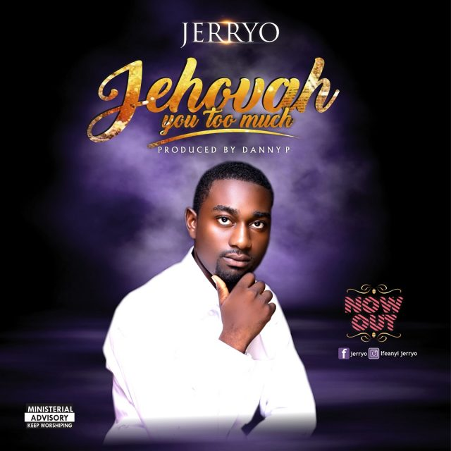 Jerryo - Jehovah You Too Much