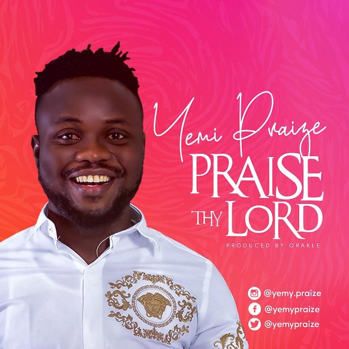 Yemy Praize - Praise Thy Lord