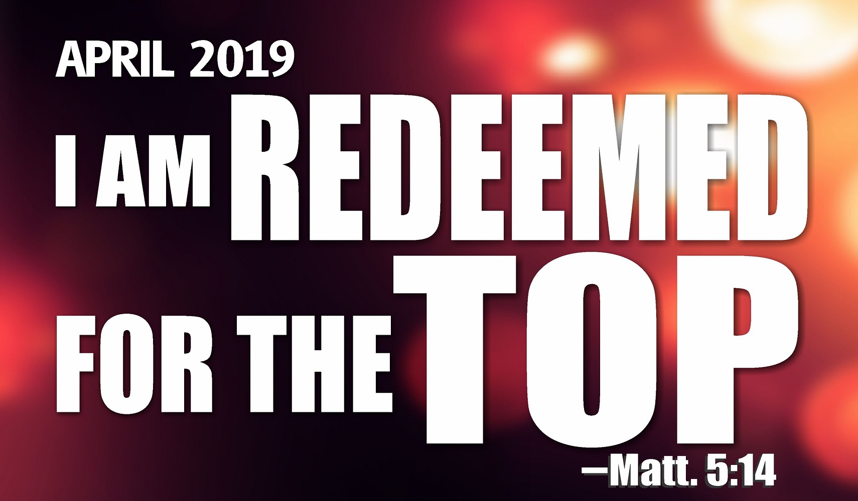 April 2019 Prophetic Focus I Am Redeemed For The Top