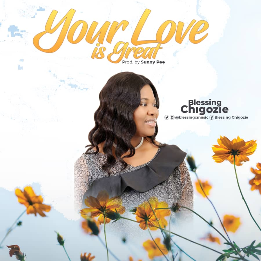 Blessing Chigozie - Your Love Is Great