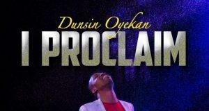 Dunsin Oyekan - I Proclaim